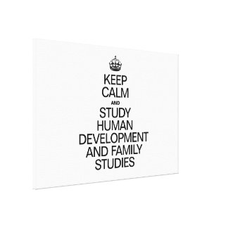 KEEP CALM AND STUDY HUMAN DEVELOPMENT AND FAMIILY CANVAS PRINTS