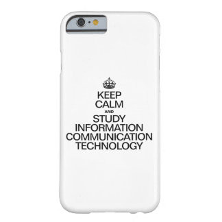 KEEP CALM AND STUDY INFORMATION COMMUNICATION TECH BARELY THERE iPhone 6 CASE