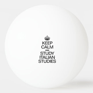 KEEP CALM AND STUDY INTALIAN STUDIES PING PONG BALL