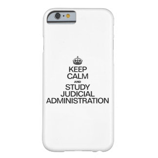 KEEP CALM AND STUDY JUDICIAL ADMINISTRATION BARELY THERE iPhone 6 CASE
