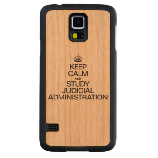 KEEP CALM AND STUDY JUDICIAL ADMINISTRATION CARVED® CHERRY GALAXY S5 CASE