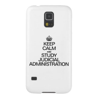 KEEP CALM AND STUDY JUDICIAL ADMINISTRATION CASE FOR GALAXY S5