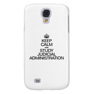KEEP CALM AND STUDY JUDICIAL ADMINISTRATION GALAXY S4 CASES