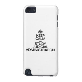 KEEP CALM AND STUDY JUDICIAL ADMINISTRATION iPod TOUCH (5TH GENERATION) COVERS