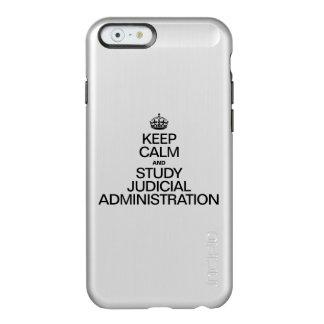 KEEP CALM AND STUDY JUDICIAL ADMINISTRATION INCIPIO FEATHER® SHINE iPhone 6 CASE