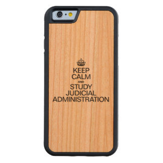 KEEP CALM AND STUDY JUDICIAL ADMINISTRATION CARVED® CHERRY iPhone 6 BUMPER CASE