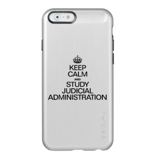 KEEP CALM AND STUDY JUDICIAL ADMINISTRATION INCIPIO FEATHER® SHINE iPhone 6 CASE
