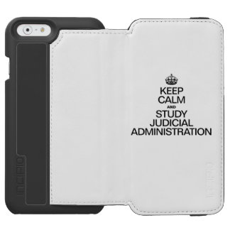KEEP CALM AND STUDY JUDICIAL ADMINISTRATION INCIPIO WATSON™ iPhone 6 WALLET CASE