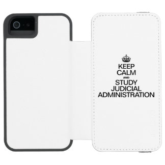 KEEP CALM AND STUDY JUDICIAL ADMINISTRATION INCIPIO WATSON™ iPhone 5 WALLET CASE
