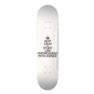 KEEP CALM AND STUDY LAW ENFORMENT INTELLIGENCE SKATE BOARD