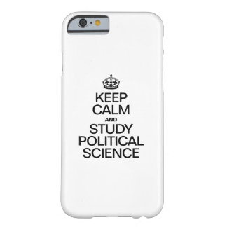 KEEP CALM AND STUDY POLITICAL SCIENCE BARELY THERE iPhone 6 CASE
