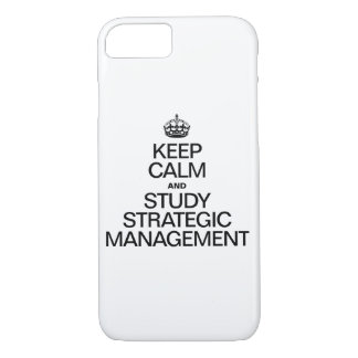 KEEP CALM AND STUDY STRATEGIC MANAGEMENT iPhone 7 CASE