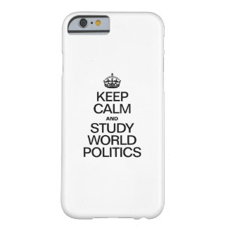 KEEP CALM AND STUDY WORLD POLITICS BARELY THERE iPhone 6 CASE