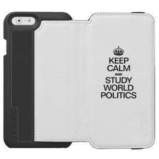 KEEP CALM AND STUDY WORLD POLITICS INCIPIO WATSON™ iPhone 6 WALLET CASE