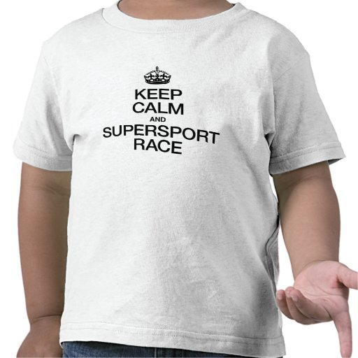 KEEP CALM AND SUPERSPORT RACE TEE SHIRT
