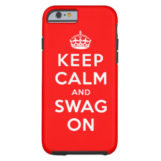 Keep Calm and Swag On Tough iPhone 6 Case
