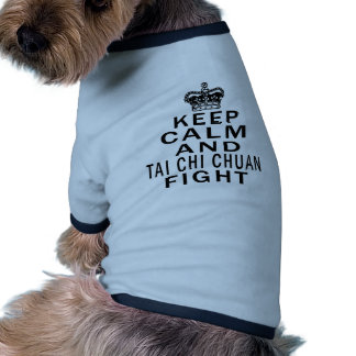 Keep Calm And Tai Chi Chuan Fight Doggie T Shirt