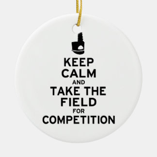 Keep Calm and Take the Field for Competition Ceramic Ornament