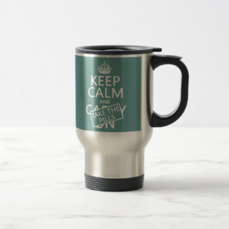 Keep Calm and Take The Pills (in all colors) Coffee Mugs