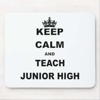 KEEP CALM AND TEACH JUNIOR HIGH MOUSE PAD
