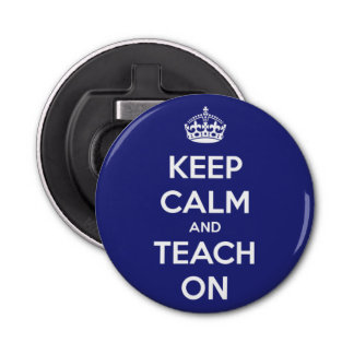 Keep Calm and Teach On Blue Bottle Opener
