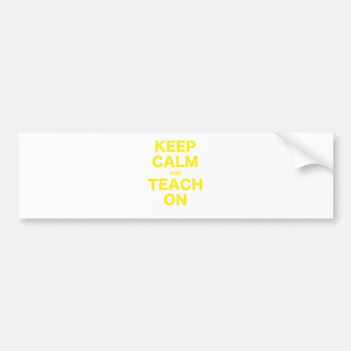 Keep Calm and Teach On Bumper Sticker