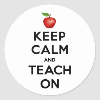 Keep Calm and Teach On Classic Round Sticker