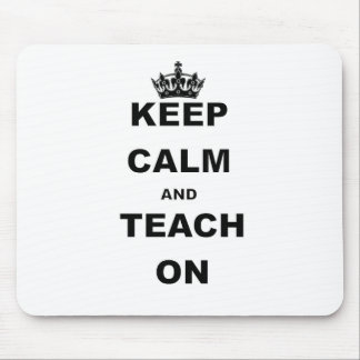 KEEP CALM AND TEACH ON MOUSE PAD