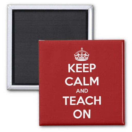 Keep Calm and Teach On Red Refrigerator Magnet