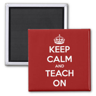 Keep Calm and Teach On Red Square Magnet