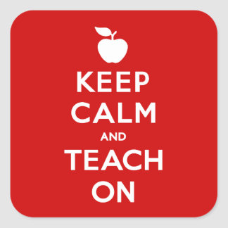 Keep Calm and Teach On Square Sticker