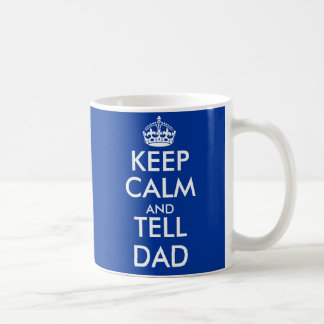 Keep calm and tell dad mug | Customizable
