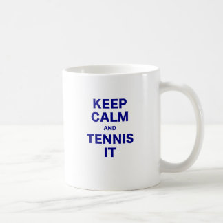 Keep Calm and Tennis It Coffee Mugs