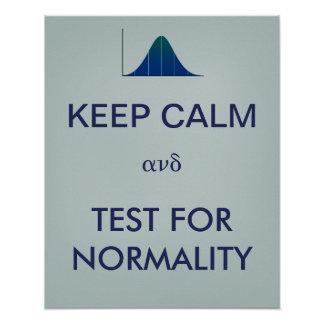 KEEP CALM and Test for Normality Statistics Print