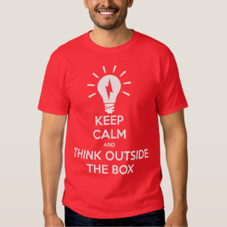 Keep Calm And Think Outside The Box T Shirts