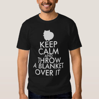 Keep Calm and Throw A Blanket Over It Tshirt