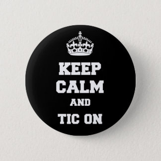 Keep calm and tic on 6 cm round badge