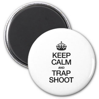 KEEP CALM AND TRAP SHOOT MAGNETS