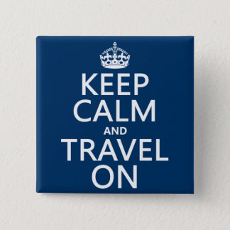 Keep Calm and Travel On - any colors 15 Cm Square Badge