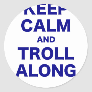 Keep Calm and Troll Along Round Stickers