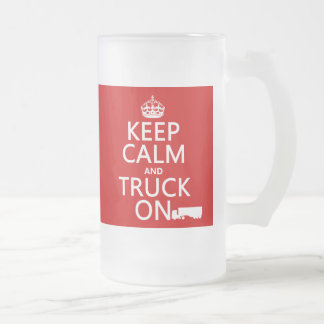 Keep Calm and Truck On (in any color) Frosted Glass Beer Mug