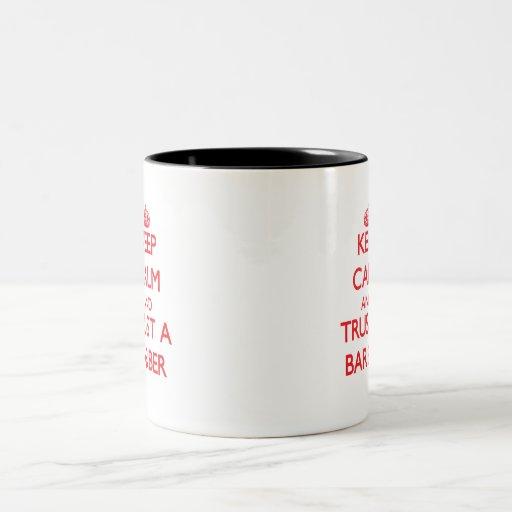 Keep Calm and Trust a Barber Coffee Mugs
