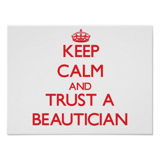 Keep Calm and Trust a Beautician Poster