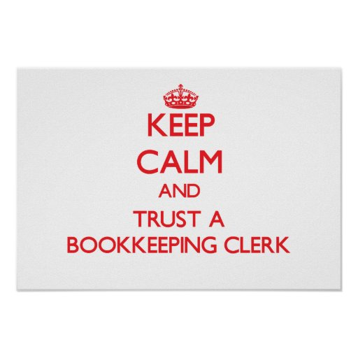 Keep Calm and Trust a Bookkeeping Clerk Posters