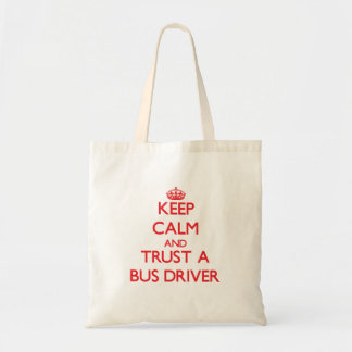 Keep Calm and Trust a Bus Driver Tote Bags