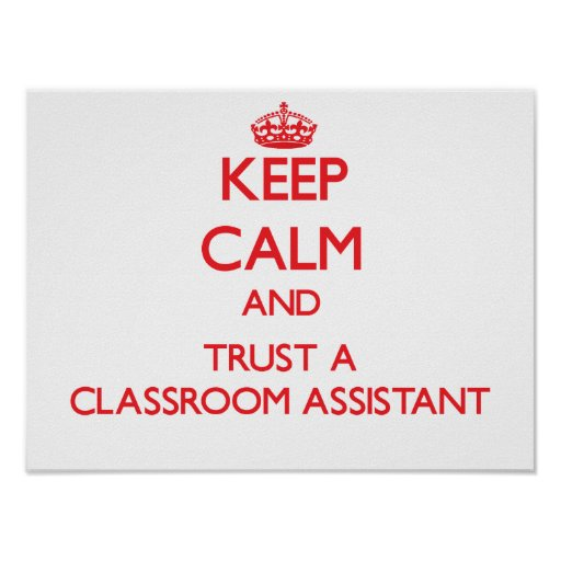 Keep Calm and Trust a Classroom Assistant Poster