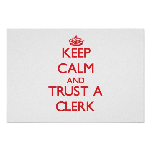 Keep Calm and Trust a Clerk Posters