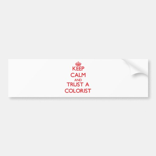 Keep Calm and Trust a Colorist Bumper Stickers