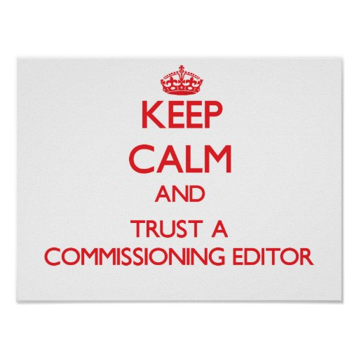 Keep Calm and Trust a Commissioning Editor Print