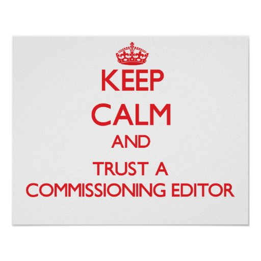 Keep Calm and Trust a Commissioning Editor Poster